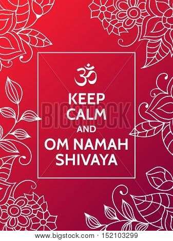 Keep calm and OM NAMAH SHIVAYA. OM NAMAH SHIVAYA mantra motivational typography poster on red background with floral pattern. Yoga and meditation studio poster or postcard.
