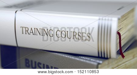 Training Courses. Book Title on the Spine. Book Title on the Spine - Training Courses. Training Courses Concept. Book Title. Toned Image. Selective focus. 3D Rendering.