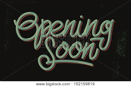 Opening Soon Vintage Lettering On A Distressed Background. Script. Handmade Custom Inscription For Different Goals. Vector Image.