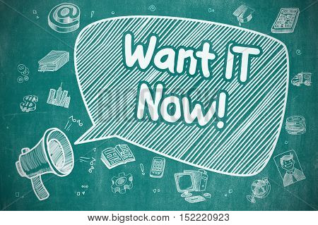 Want IT Now on Speech Bubble. Doodle Illustration of Screaming Loudspeaker. Advertising Concept. Business Concept. Mouthpiece with Wording Want IT Now. Doodle Illustration on Blue Chalkboard.