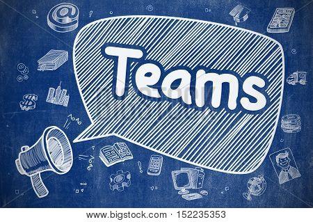 Teams on Speech Bubble. Doodle Illustration of Shrieking Loudspeaker. Advertising Concept. Business Concept. Horn Speaker with Wording Teams. Hand Drawn Illustration on Blue Chalkboard.