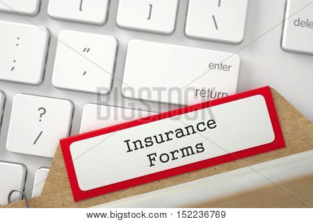 Insurance Forms Concept. Word on Red Folder Register of Card Index. Close Up View. Selective Focus. 3D Rendering.