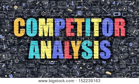 Competitor Analysis Concept. Competitor Analysis Drawn on Dark Wall. Competitor Analysis in Multicolor. Competitor Analysis Concept. Modern Illustration in Doodle Design of Competitor Analysis. poster