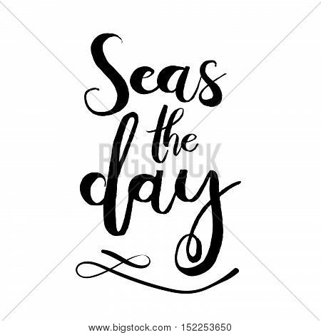 Seas The Day. Unique Typography Poster Or Apparel Design. Handdrawn Lettering Of A Phrase About Wand