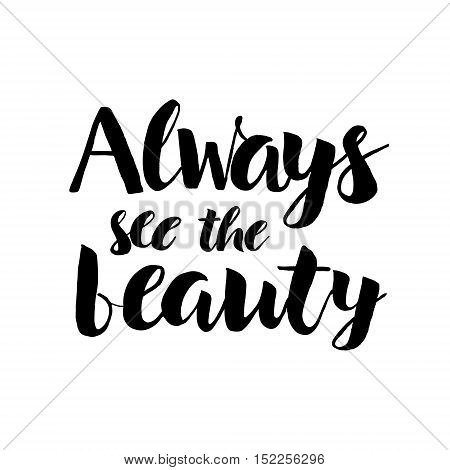 Always See The Beauty - Handdrawn Lettering Print. Vector Art Isolated On White Background. Unique T