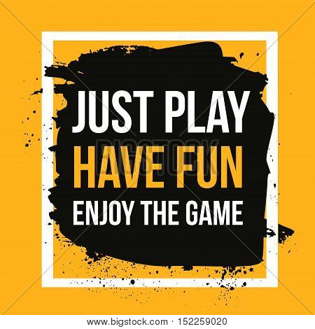 Just play, have fun, enjoy the game. Sport motivational quote, modern typography background for poster