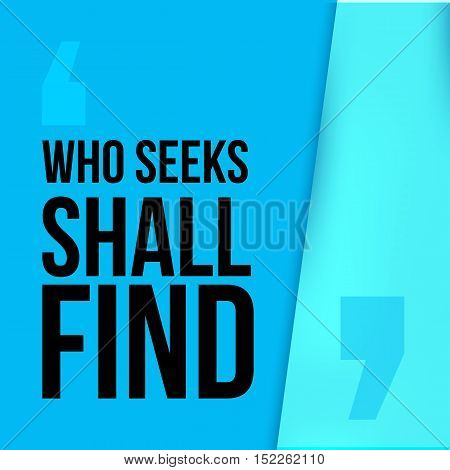 Who seeks shall find. Simple trendy design. Modern typography background for poster