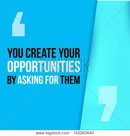 You create your opportunities by asking for them. Motivational Quote Poster. Print design for wall.