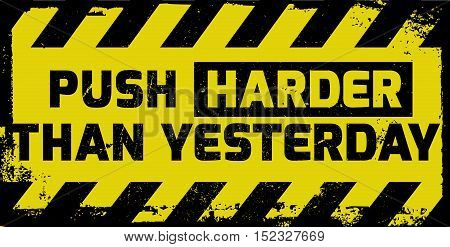 Push Harder Than Yesterday Sign