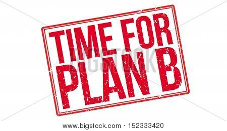 Time For Plan B Rubber Stamp