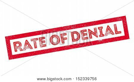 Rate Of Denial Rubber Stamp