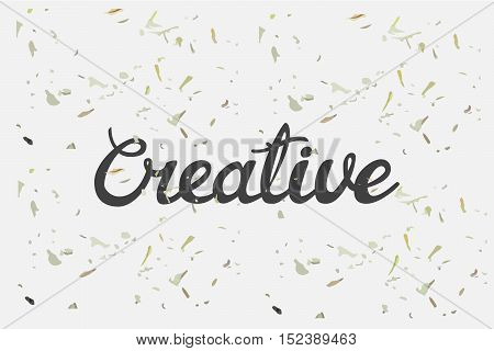 Vector illustration with hand lettering word Creative. Design template background with calligraphy and grunge texture