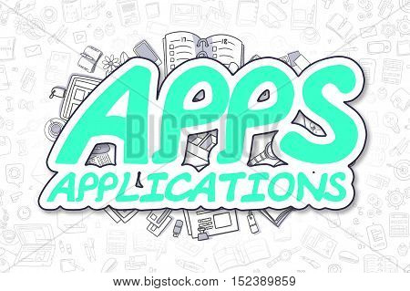 Apps - Applications Doodle Illustration of Green Word and Stationery Surrounded by Cartoon Icons. Business Concept for Web Banners and Printed Materials.