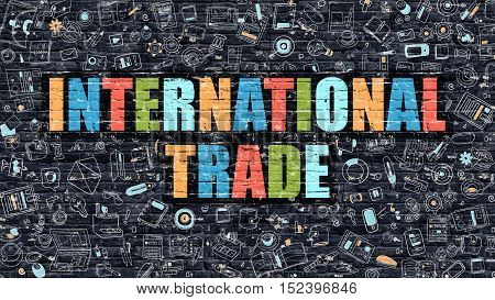 International Trade - Multicolor Concept on Dark Brick Wall Background with Doodle Icons Around. Modern Illustration with Elements of Doodle Style. International Trade on Dark Wall.