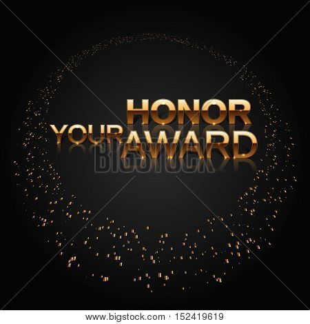 Art Deco style. Luxury characters. Your Honor Award. Celebration ceremony concept. Nomination background. Stylish golden lletters and ring from gold particles. Vector illustration