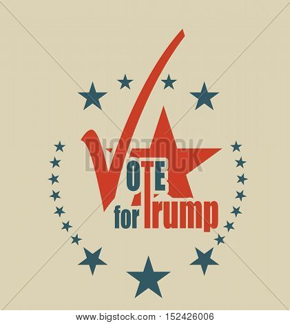 October 18, 2016: A vector illustration of an elections motivation emblem with quote - Vote for Trump. Donald Trump is a Republican Presidential Candidate Donald Trump