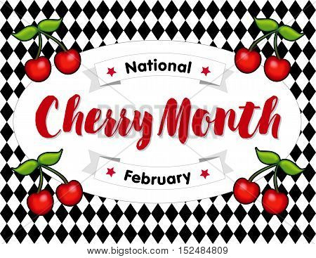 Cherry Month, celebrated each February in USA, juicy fruits on black and white harlequin background.
