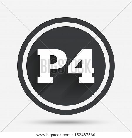 Parking fourth floor sign icon. Car parking P4 symbol. Circle flat button with shadow and border. Vector poster
