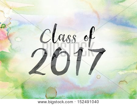 Class Of 2017 Colorful Watercolor And Ink Word Art