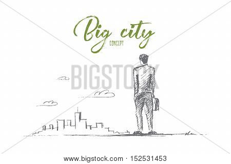 Vector hand drawn big city business sketch. Business Man with case standing backwards and looking at skyscrapers of big city, Lettering Big city concept
