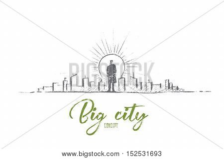 Vector hand drawn man in big city sketch. Bisinessman standing backwards and looking at sun and skyscrapers of big city. Lettering Big city concept