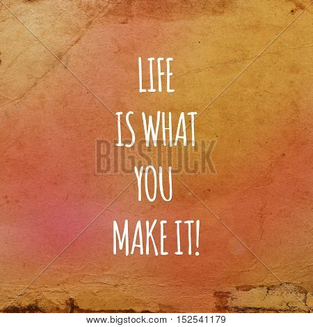 Inspirational life quote. Typography motivational quote for art posters and postcards graphic design. Life is what you make it.