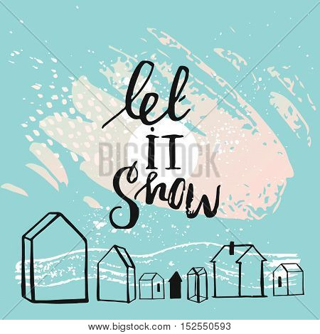 Hand drawn vector abstract textured Christmas and New Year calligraphic card template design with houses terrarium decor and handwritten modern lettering phase Let it snow in blue background.