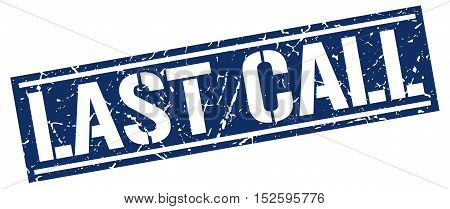 last call. stamp. square grunge vintage isolated. sign
