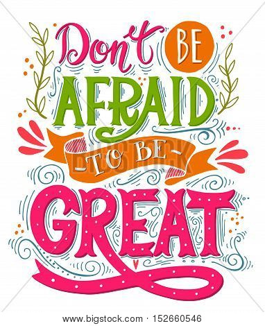 Don't Be Afraid To Be Great. Inspirational Motivational Quote. Hand Drawn Vintage Illustration With