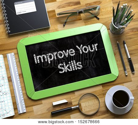 Improve Your Skills Handwritten on Green Chalkboard. Top View Composition with Small Chalkboard on Working Table with Office Supplies Around. Improve Your Skills on Small Chalkboard. 3d Rendering.