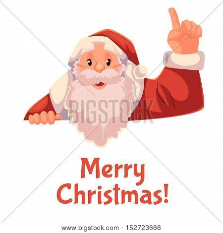 Cartoon style Santa Claus pointing up, Christmas vector greeting card, white background, text at botttom. Half length portrait of Santa holding a sign and pointing up, Christmas greeting card template