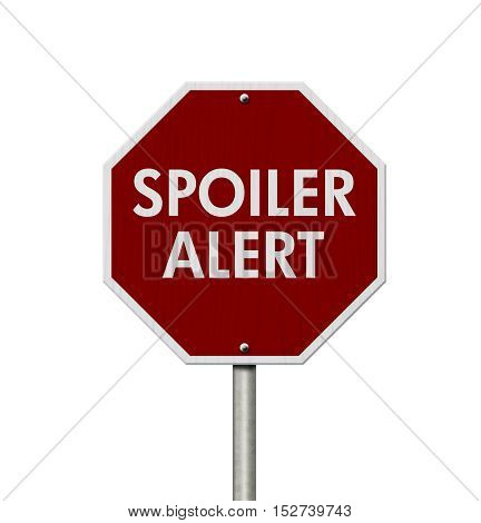 Spoiler Alert red stop highway road sign Red stop road sign with words Spoiler Alert isolated over white 3D Illustration