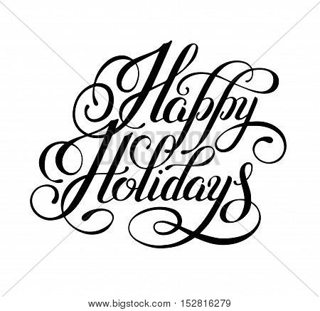 black and white handwritten inscription Happy Holidays for christmas greeting card, prints decoration, poster, web design and other, calligraphy lettering vector illustration