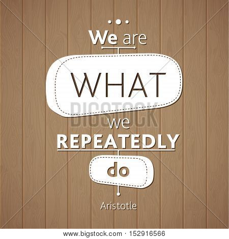 Typographical Background Illustration with quote Aristotle. We are what we repeatedly do. Ancient philosopher Aristotle said a wise aphorism Wooden planks background