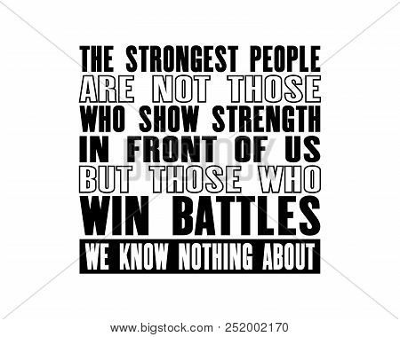 Inspiring Motivation Quote With Text The Strongest People Are Not Those Who Show Strength In Front O