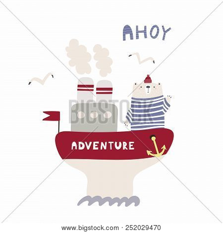 Hand Drawn Vector Illustration Of A Cute Funny Bear Sailing On A Ship, With Text Ahoy. Isolated Obje