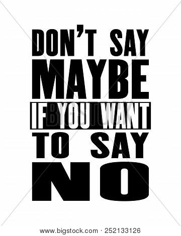 Inspiring Motivation Quote With Text Do Not Say Maybe If You Want To Say No. Vector Typography Poste
