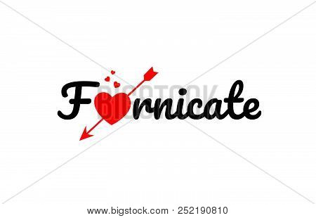 Fornicate Word Text With Red Broken Heart With Arrow Concept, Suitable For Logo Or Typography Design