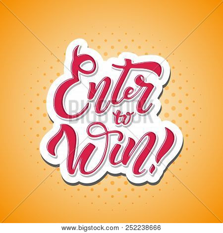 Enter To Win. Win Prize. Vector Sign. Win In Lottery. Hand Drawn Calligraphy Banner. Bright Trendy L