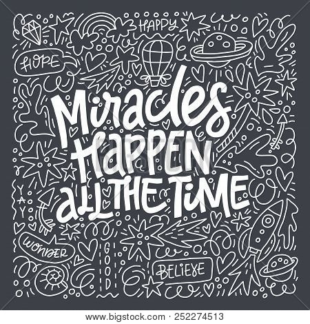 Miracles Happen All The Time - Hand Drawn Lettering Quote. Vector Typography.