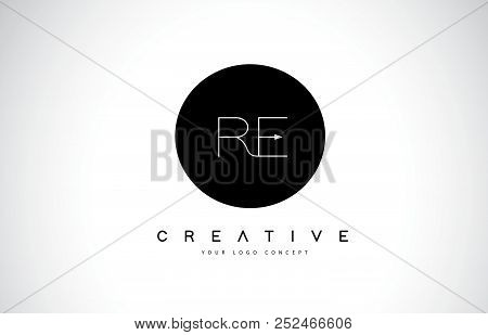 Re R E Logo Design With Black And White Creative Icon Text Letter Vector.