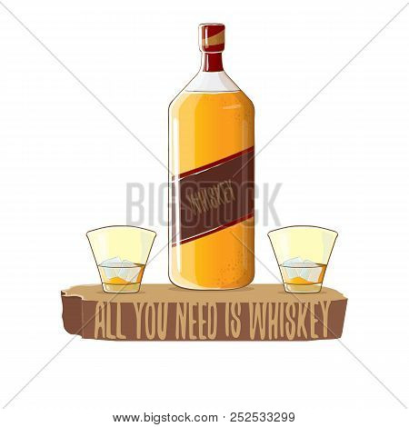 All You Need Is Whiskey Vector Concept Illustration. Vector Funky Whiskey Or Bourbon Bottle With Gla