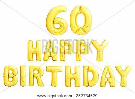 Happy Birthday 60 Years Golden Inflatable Balloons Isolated On White Background.