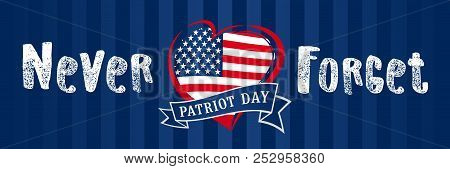 Never Forget 9.11, Patriot Day Usa Heart Poster. Patriot Day September 11, We Will Never Forget Text