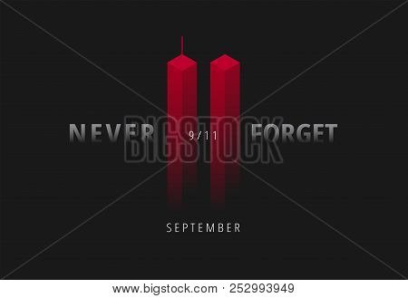 9/11 Vector Illustration For Patriot Day Usa. Black Background With Red Twin Towers, Never Forget Le