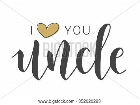 Vector Illustration. Handwritten Lettering Of I Love You Uncle. Template For Banner, Greeting Card,