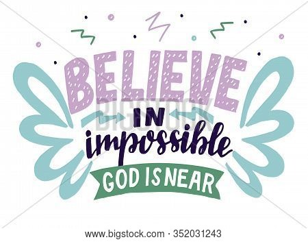 Hand Lettering Believe In Impossible. God Near. Biblical Background.