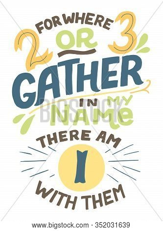 Hand Lettering With Bible Verse For Where Two Or Three Gather In My Name.