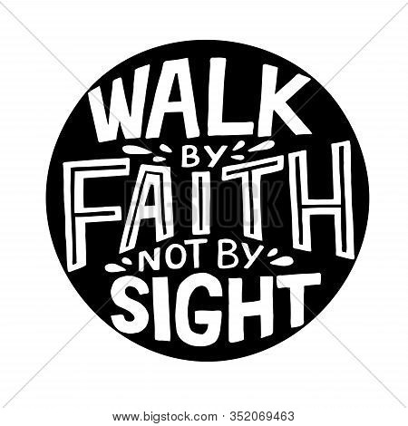 Hand Lettering With Bible Verse Walk By Faith, Not Signt .