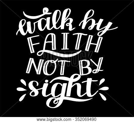 Hand Lettering With Bible Verse Walk By Faith, Not Signton Black Background